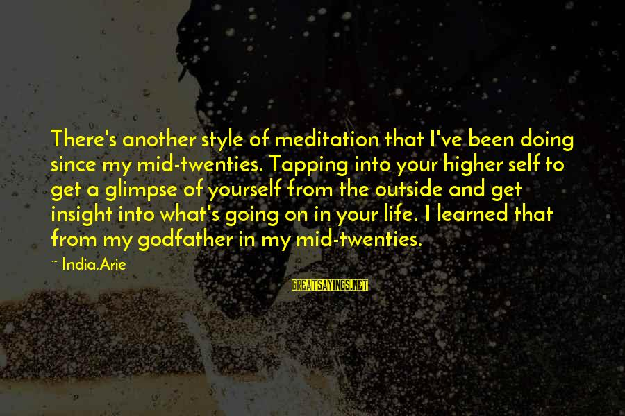 Life In Your Twenties Sayings By India.Arie: There's another style of meditation that I've been doing since my mid-twenties. Tapping into your