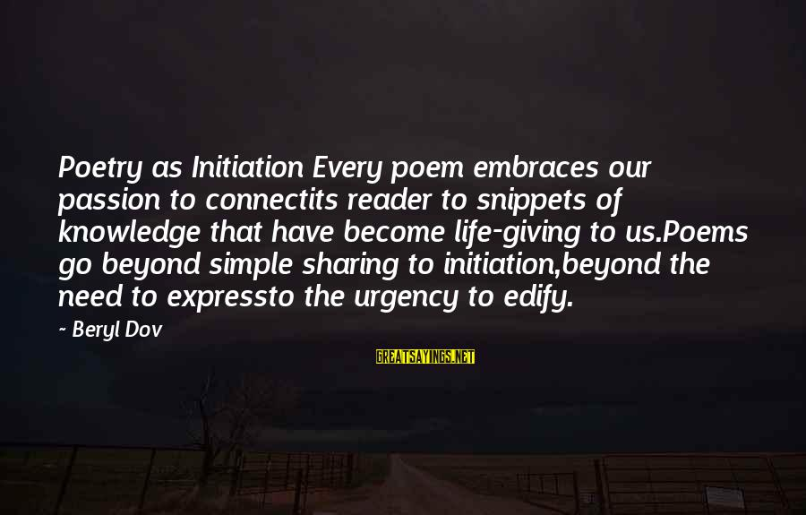 Life Initiation Sayings By Beryl Dov: Poetry as Initiation Every poem embraces our passion to connectits reader to snippets of knowledge