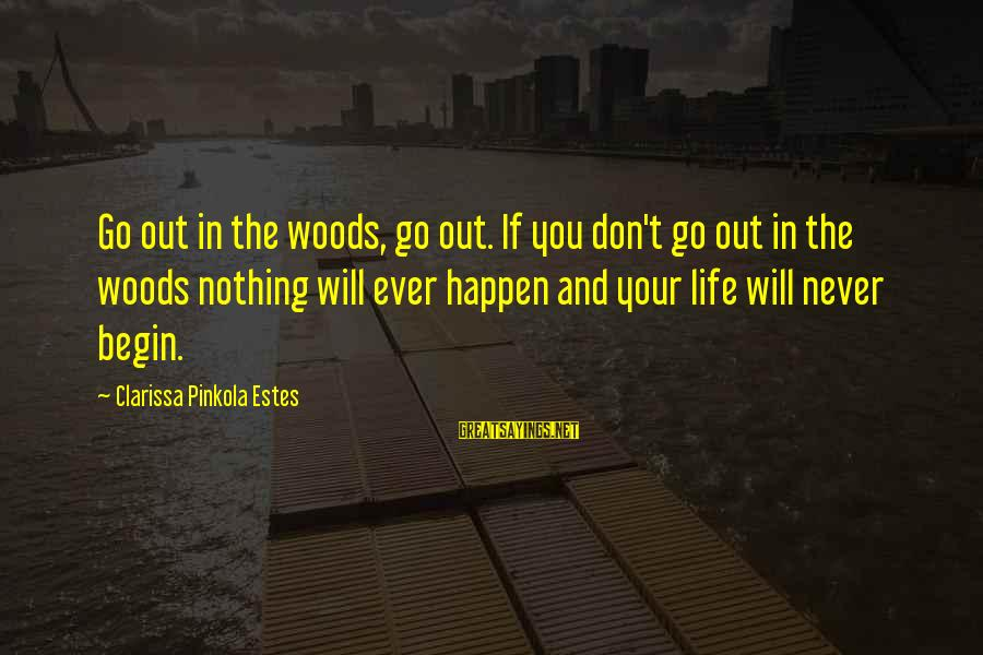 Life Initiation Sayings By Clarissa Pinkola Estes: Go out in the woods, go out. If you don't go out in the woods