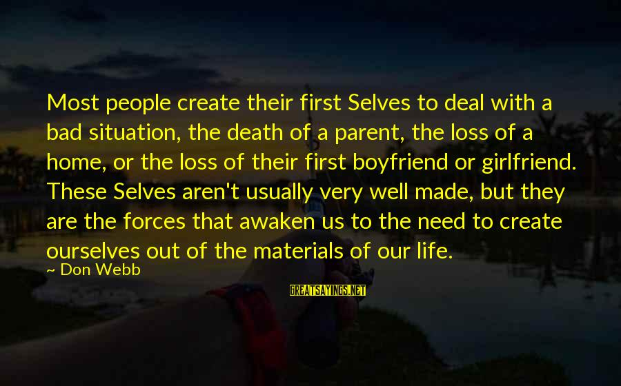 Life Initiation Sayings By Don Webb: Most people create their first Selves to deal with a bad situation, the death of