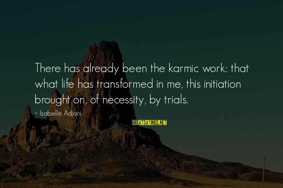 Life Initiation Sayings By Isabelle Adjani: There has already been the karmic work: that what life has transformed in me, this
