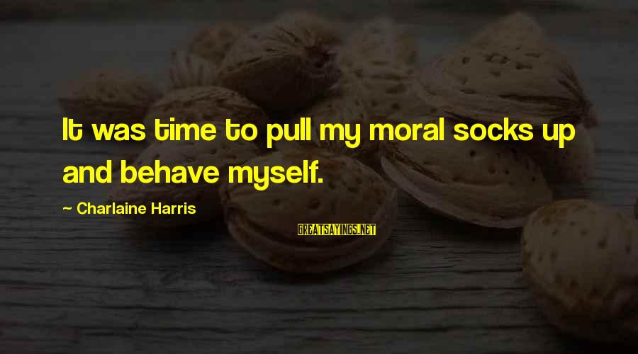 Life Involving The Beach Sayings By Charlaine Harris: It was time to pull my moral socks up and behave myself.
