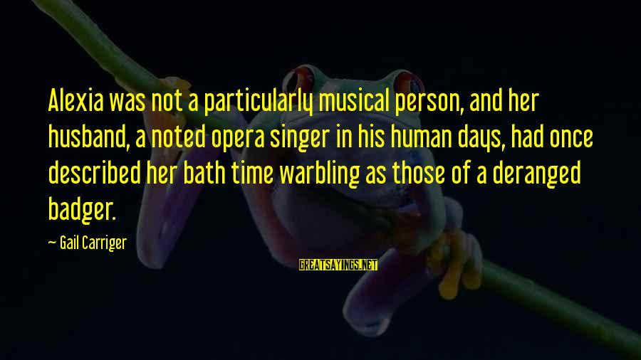 Life Involving The Beach Sayings By Gail Carriger: Alexia was not a particularly musical person, and her husband, a noted opera singer in
