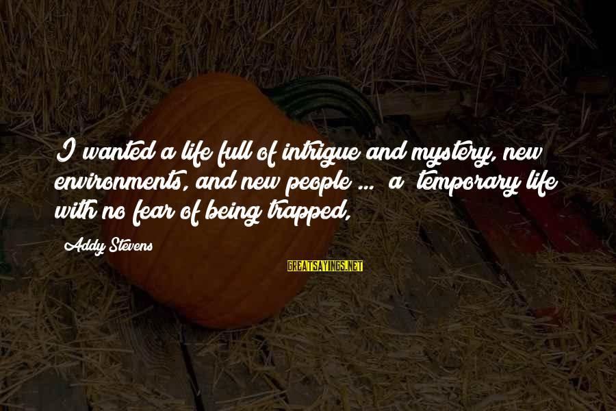 Life Is Full Of Lessons Sayings By Addy Stevens: I wanted a life full of intrigue and mystery, new environments, and new people ...