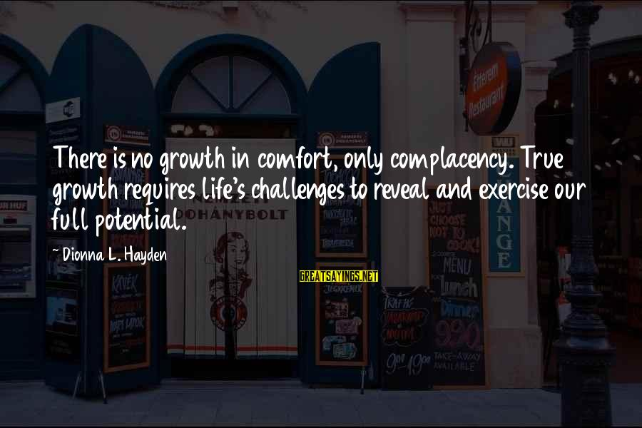 Life Is Full Of Lessons Sayings By Dionna L. Hayden: There is no growth in comfort, only complacency. True growth requires life's challenges to reveal