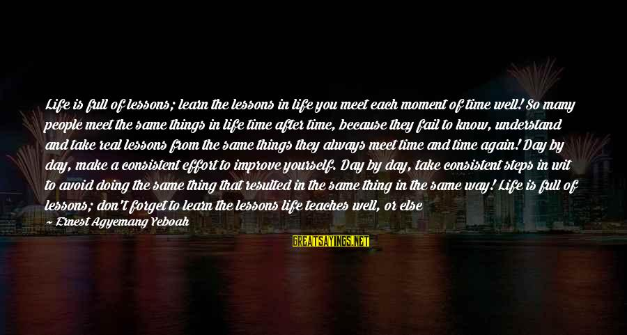 Life Is Full Of Lessons Sayings By Ernest Agyemang Yeboah: Life is full of lessons; learn the lessons in life you meet each moment of