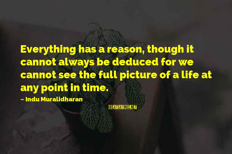 Life Is Full Of Lessons Sayings By Indu Muralidharan: Everything has a reason, though it cannot always be deduced for we cannot see the