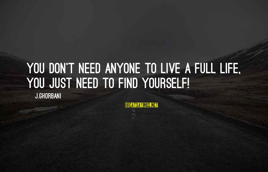 Life Is Full Of Lessons Sayings By J.Ghorbani: You Don't need anyone to live a full life, You just need to find yourself!