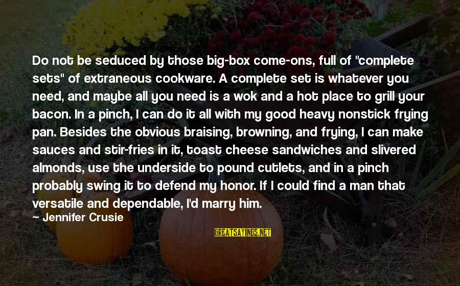 """Life Is Full Of Lessons Sayings By Jennifer Crusie: Do not be seduced by those big-box come-ons, full of """"complete sets"""" of extraneous cookware."""