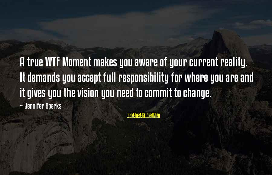 Life Is Full Of Lessons Sayings By Jennifer Sparks: A true WTF Moment makes you aware of your current reality. It demands you accept
