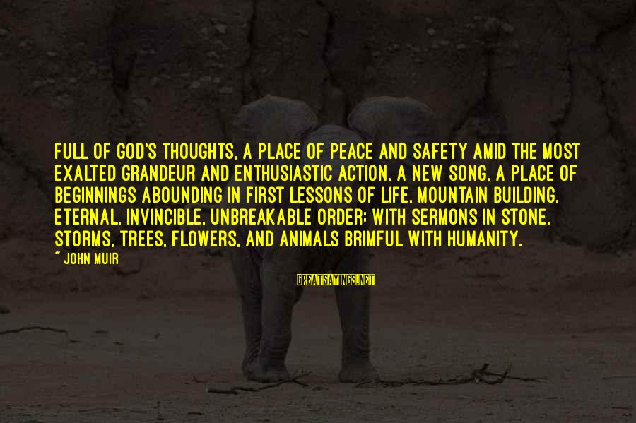 Life Is Full Of Lessons Sayings By John Muir: Full of God's thoughts, a place of peace and safety amid the most exalted grandeur