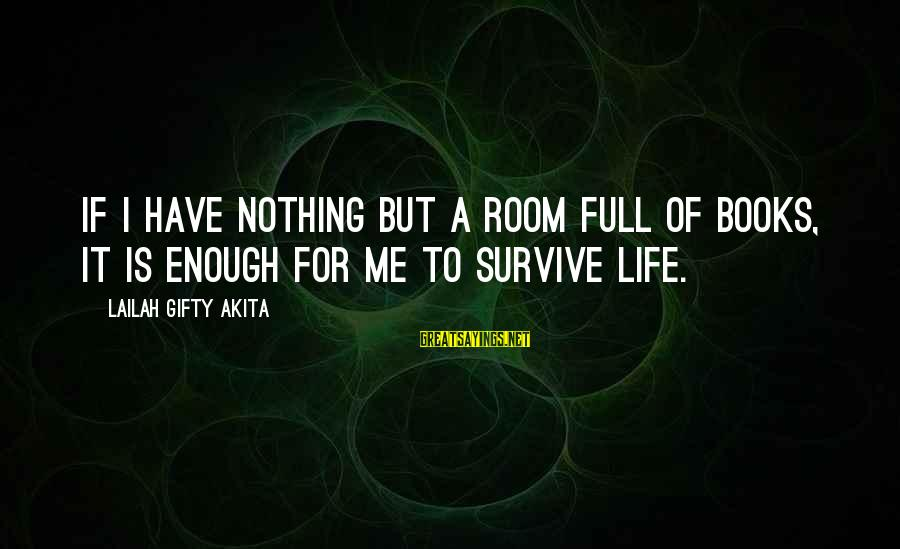Life Is Full Of Lessons Sayings By Lailah Gifty Akita: If I have nothing but a room full of books, it is enough for me