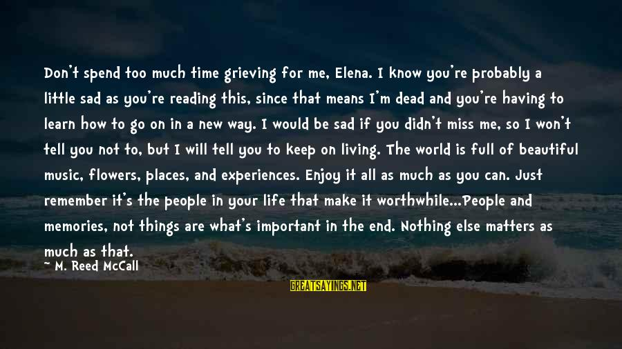 Life Is Full Of Lessons Sayings By M. Reed McCall: Don't spend too much time grieving for me, Elena. I know you're probably a little
