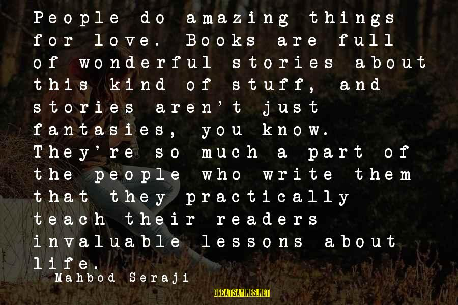Life Is Full Of Lessons Sayings By Mahbod Seraji: People do amazing things for love. Books are full of wonderful stories about this kind