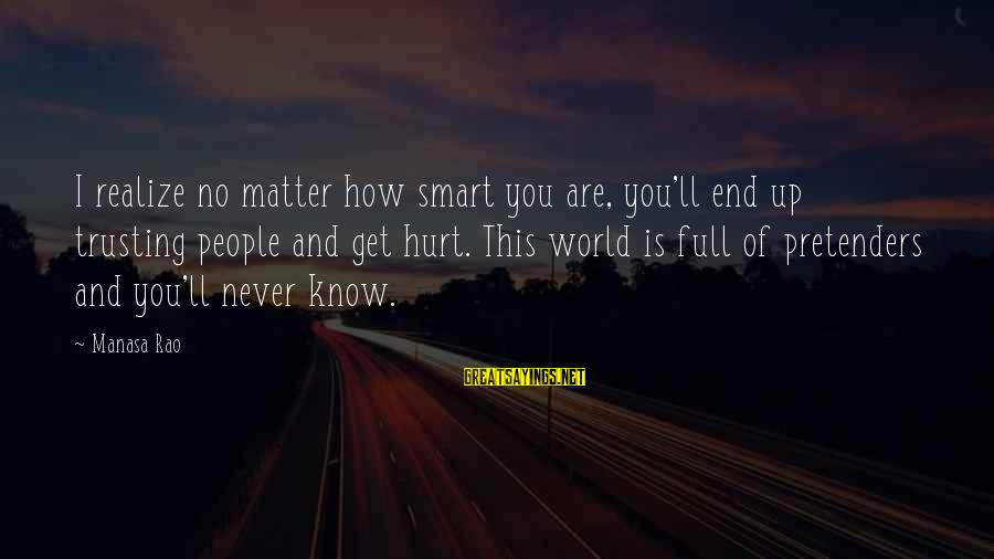 Life Is Full Of Lessons Sayings By Manasa Rao: I realize no matter how smart you are, you'll end up trusting people and get