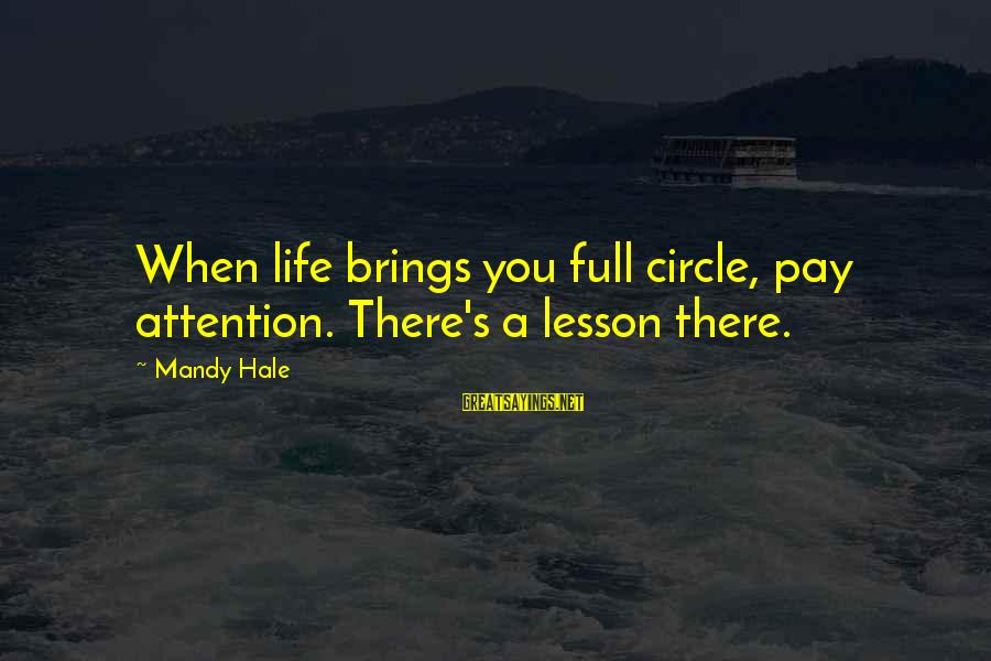 Life Is Full Of Lessons Sayings By Mandy Hale: When life brings you full circle, pay attention. There's a lesson there.