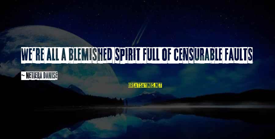 Life Is Full Of Lessons Sayings By Netiera Danise: We're all a blemished spirit full of censurable faults