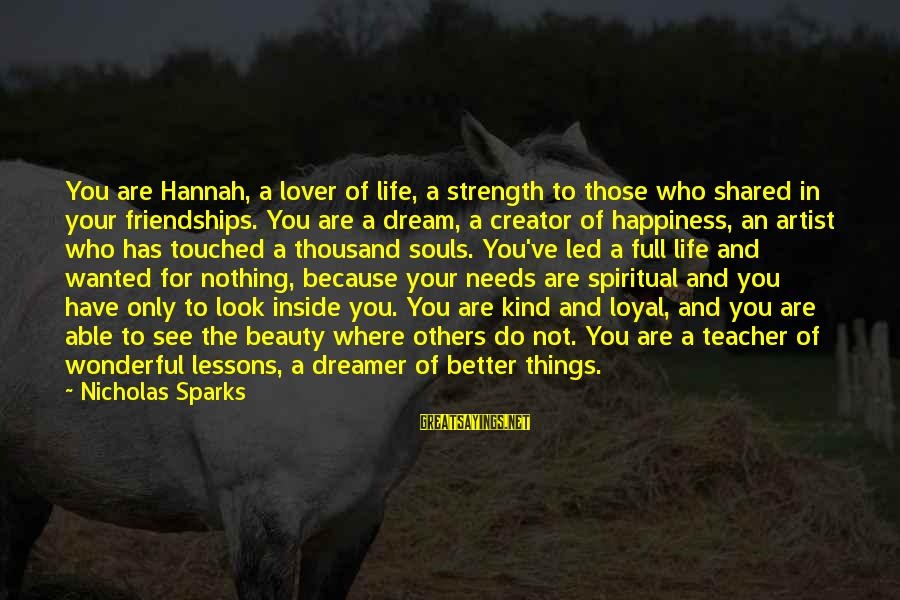 Life Is Full Of Lessons Sayings By Nicholas Sparks: You are Hannah, a lover of life, a strength to those who shared in your