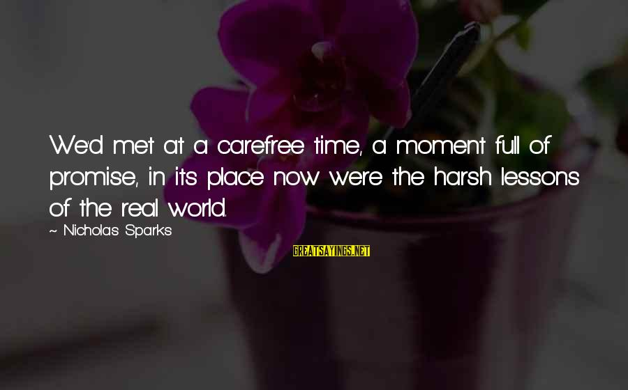 Life Is Full Of Lessons Sayings By Nicholas Sparks: We'd met at a carefree time, a moment full of promise, in its place now