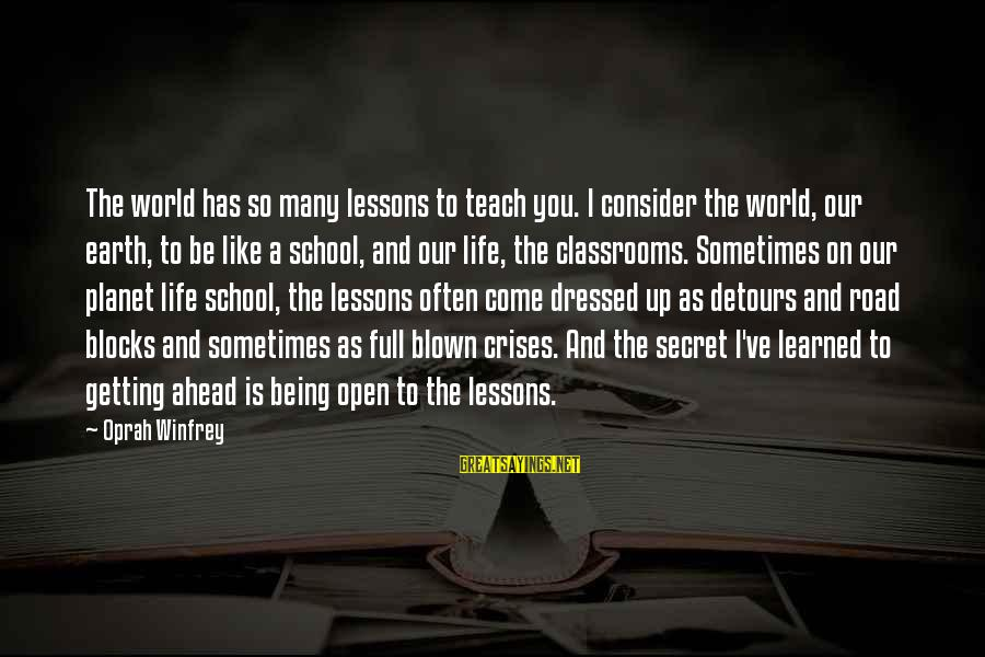 Life Is Full Of Lessons Sayings By Oprah Winfrey: The world has so many lessons to teach you. I consider the world, our earth,