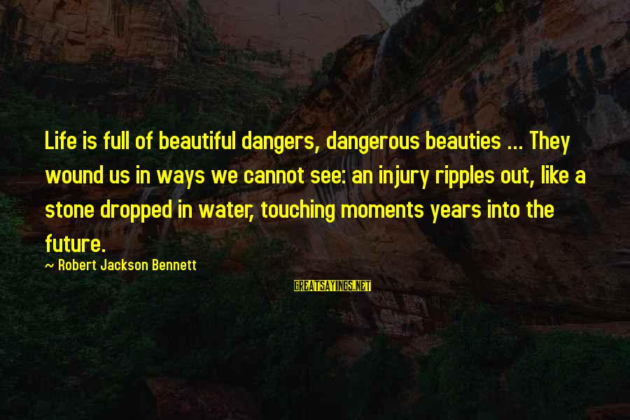 Life Is Full Of Lessons Sayings By Robert Jackson Bennett: Life is full of beautiful dangers, dangerous beauties ... They wound us in ways we