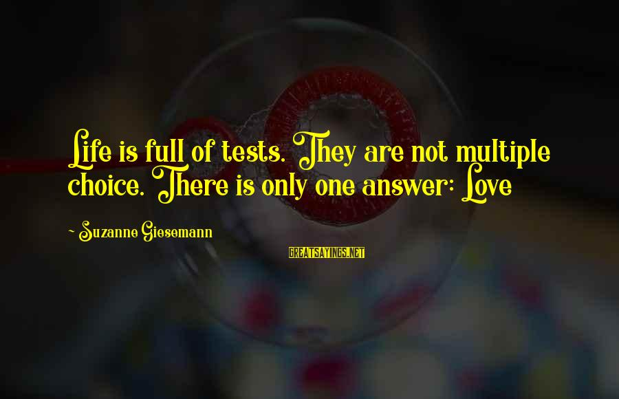 Life Is Full Of Lessons Sayings By Suzanne Giesemann: Life is full of tests. They are not multiple choice. There is only one answer: