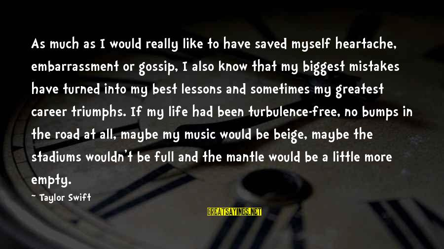 Life Is Full Of Lessons Sayings By Taylor Swift: As much as I would really like to have saved myself heartache, embarrassment or gossip,