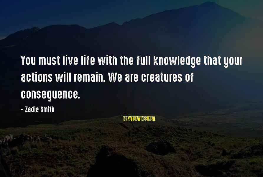 Life Is Full Of Lessons Sayings By Zadie Smith: You must live life with the full knowledge that your actions will remain. We are