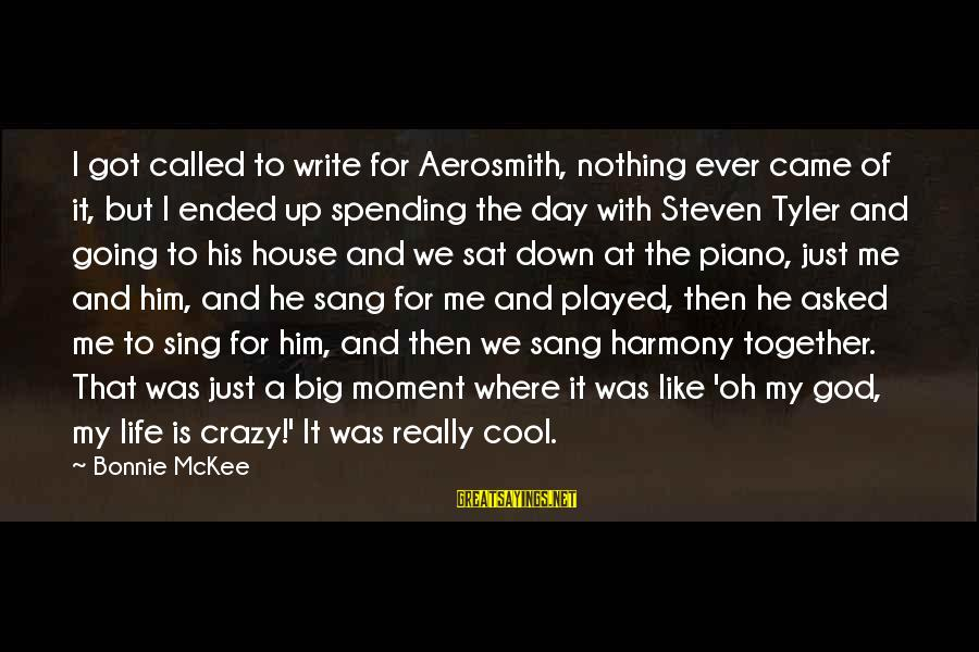 Life Is Going Crazy Sayings By Bonnie McKee: I got called to write for Aerosmith, nothing ever came of it, but I ended