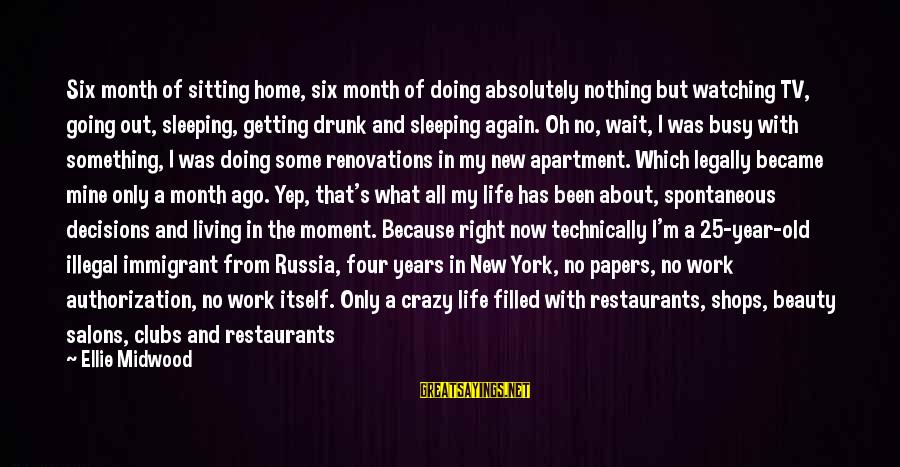 Life Is Going Crazy Sayings By Ellie Midwood: Six month of sitting home, six month of doing absolutely nothing but watching TV, going