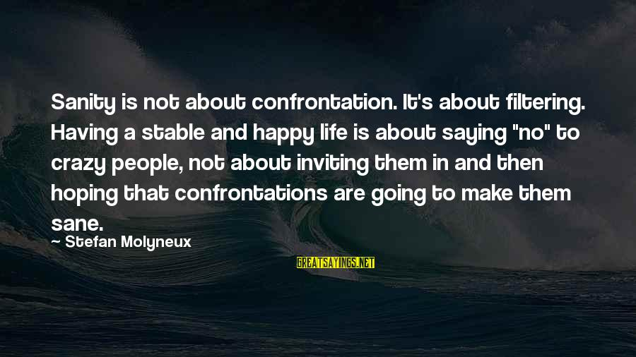 Life Is Going Crazy Sayings By Stefan Molyneux: Sanity is not about confrontation. It's about filtering. Having a stable and happy life is