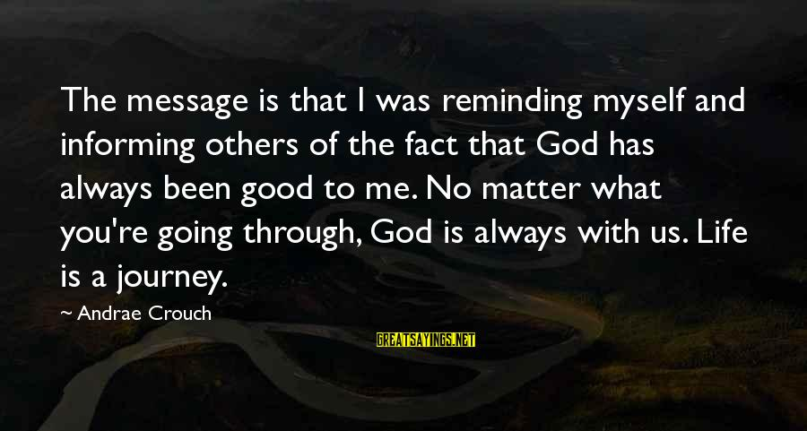 Life Is Going Good Sayings By Andrae Crouch: The message is that I was reminding myself and informing others of the fact that