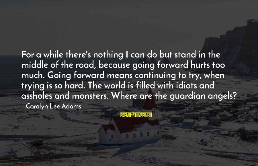 Life Is Going Good Sayings By Carolyn Lee Adams: For a while there's nothing I can do but stand in the middle of the