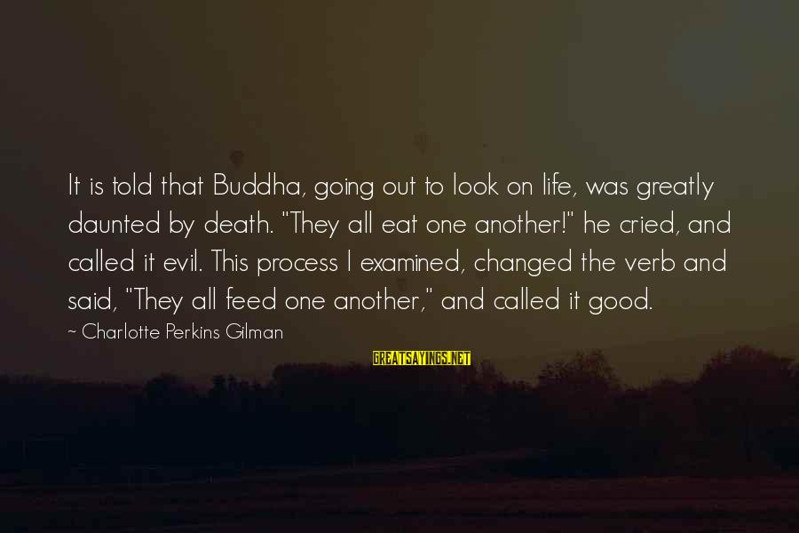 Life Is Going Good Sayings By Charlotte Perkins Gilman: It is told that Buddha, going out to look on life, was greatly daunted by
