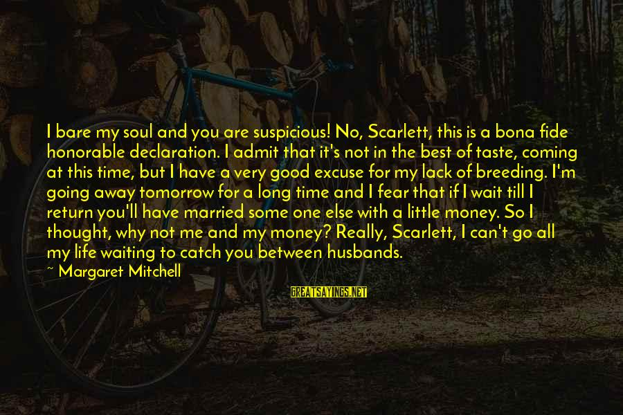 Life Is Going Good Sayings By Margaret Mitchell: I bare my soul and you are suspicious! No, Scarlett, this is a bona fide