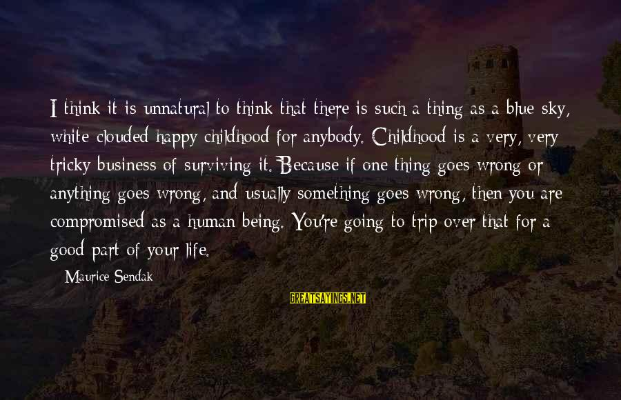 Life Is Going Good Sayings By Maurice Sendak: I think it is unnatural to think that there is such a thing as a