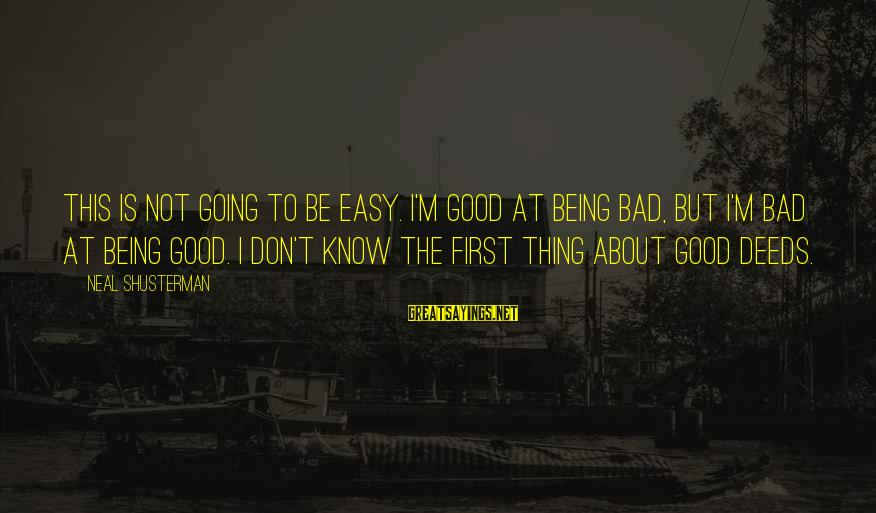 Life Is Going Good Sayings By Neal Shusterman: This is not going to be easy. I'm good at being bad, but I'm bad