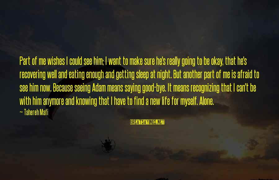 Life Is Going Good Sayings By Tahereh Mafi: Part of me wishes I could see him; I want to make sure he's really