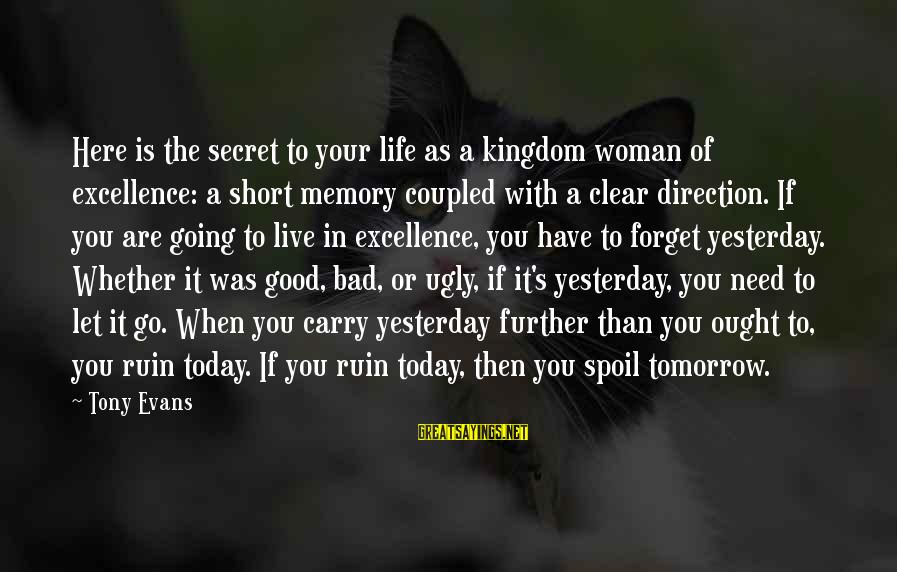 Life Is Going Good Sayings By Tony Evans: Here is the secret to your life as a kingdom woman of excellence: a short