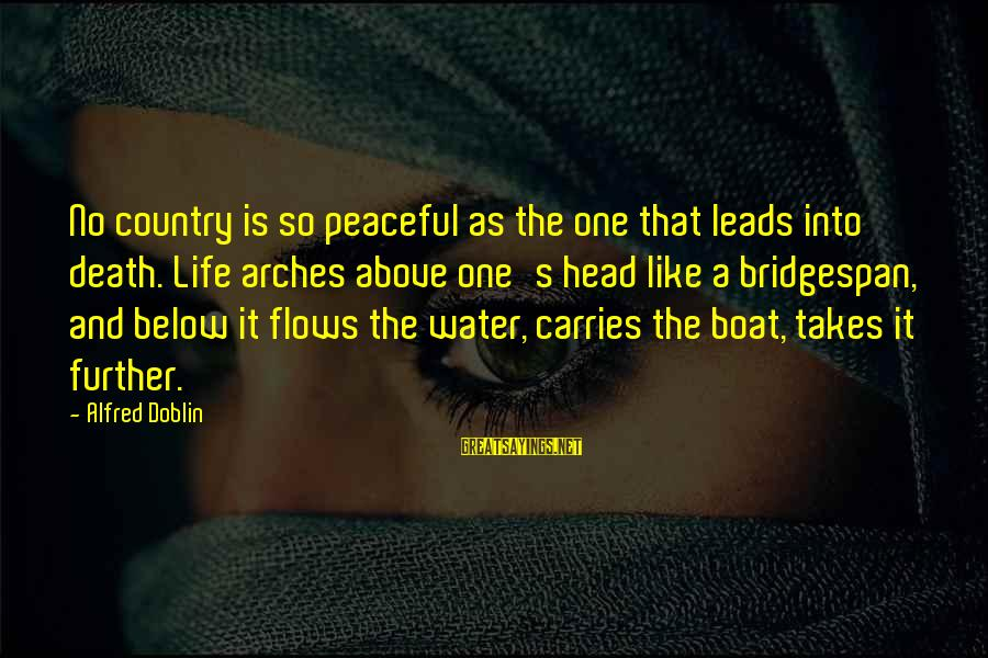 Life Is Like A Boat Sayings By Alfred Doblin: No country is so peaceful as the one that leads into death. Life arches above