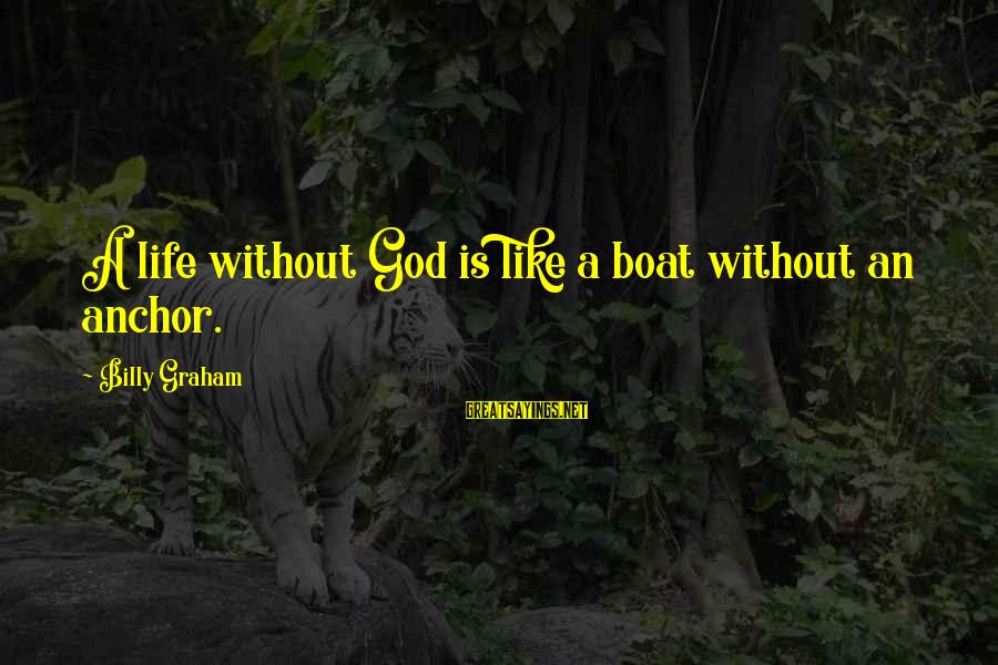 Life Is Like A Boat Sayings By Billy Graham: A life without God is like a boat without an anchor.