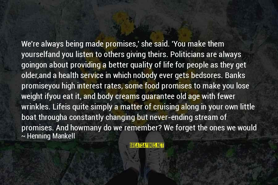 Life Is Like A Boat Sayings By Henning Mankell: We're always being made promises,' she said. 'You make them yourselfand you listen to others