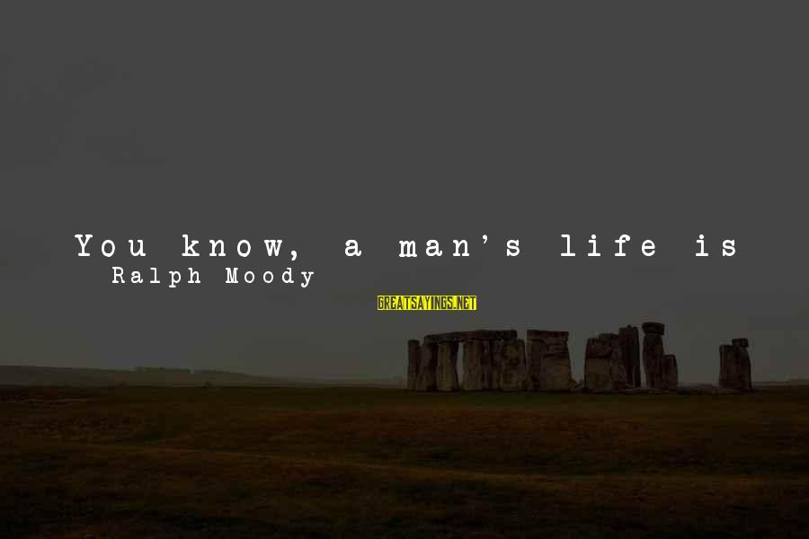 Life Is Like A Boat Sayings By Ralph Moody: You know, a man's life is a lot like a boat. If he keeps his