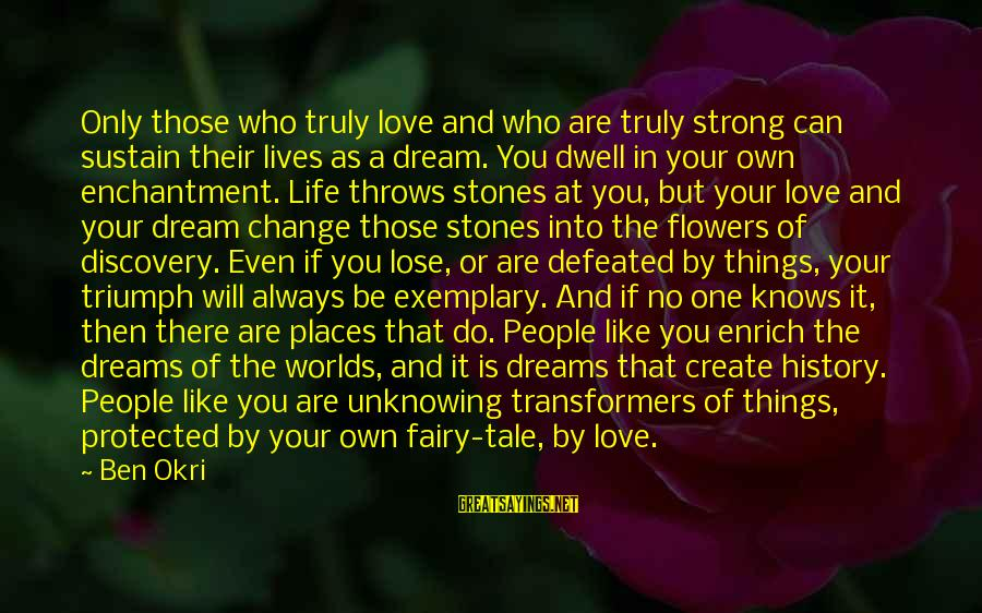 Life Is Only A Dream Sayings By Ben Okri: Only those who truly love and who are truly strong can sustain their lives as