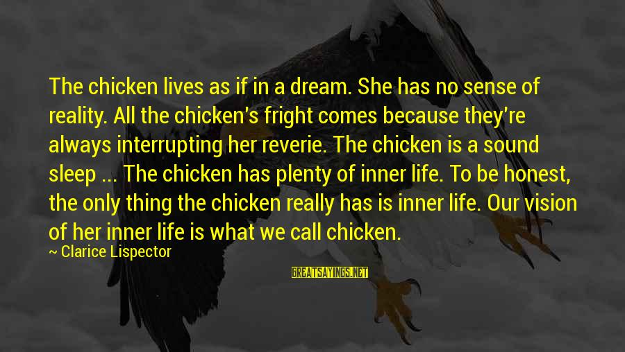 Life Is Only A Dream Sayings By Clarice Lispector: The chicken lives as if in a dream. She has no sense of reality. All