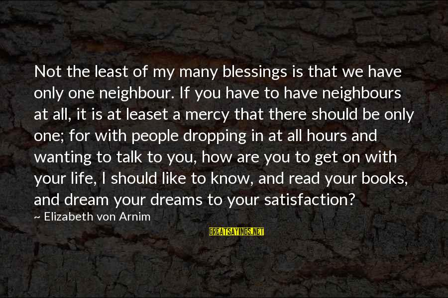 Life Is Only A Dream Sayings By Elizabeth Von Arnim: Not the least of my many blessings is that we have only one neighbour. If