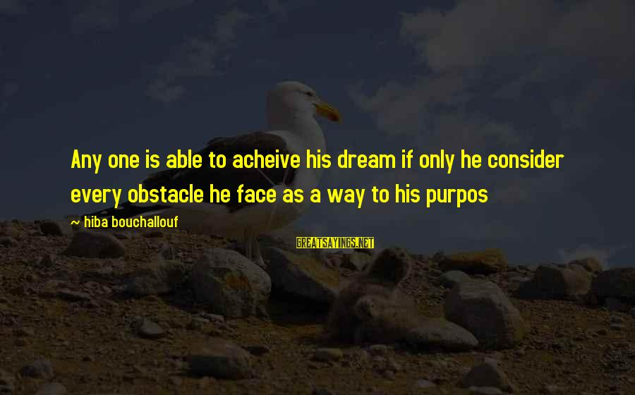 Life Is Only A Dream Sayings By Hiba Bouchallouf: Any one is able to acheive his dream if only he consider every obstacle he