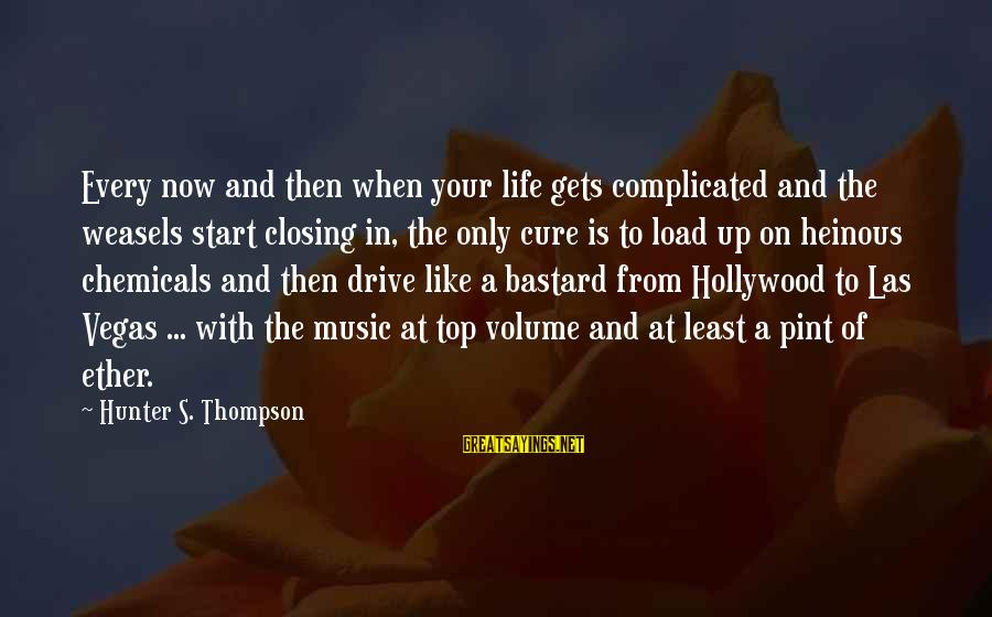 Life Is Only A Dream Sayings By Hunter S. Thompson: Every now and then when your life gets complicated and the weasels start closing in,