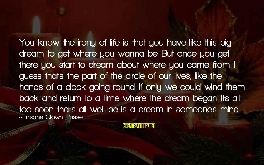Life Is Only A Dream Sayings By Insane Clown Posse: You know the irony of life is that you have like this big dream to