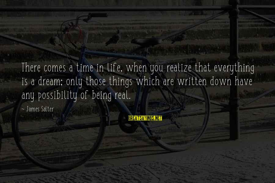 Life Is Only A Dream Sayings By James Salter: There comes a time in life, when you realize that everything is a dream; only